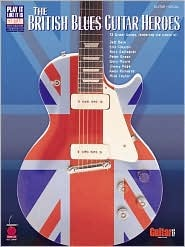 The British Blues Guitar Heroes  by  Cherry Lane Music Co