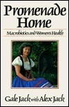 Promenade Home: Macrobiotics and Womens Health  by  Gale Jack