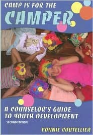 Camp Is for the Camper: A Counselors Guide to Youth Development Connie Coutellier