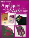 Mary Mulari Appliques with Style: Designs and Techniques with Fresh Attitude  by  Mary Mulari