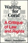 Waiting For Coraf: A Critique Of Law And Rights Allan C. Hutchinson