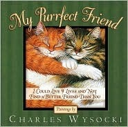 My Purrfect Friend: I Could Live 9 Lives and Not Find a Better Friend Than You Charles Wysocki