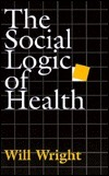 The Social Logic Of Health  by  Will Wright