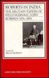 Roberts in India: The Military Papers of Field Marshal Lord Roberts, 1876-1893  by  Field-Marshal Lord Roberts of Kandahar
