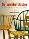 The Chairmakers Workshop: Handcrafting Windsor and Post-And-Rung Chairs  by  Drew Langsner