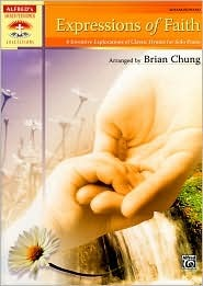 Expressions of Faith: 8 Inventive Explorations of Classic Hymns for Solo Piano  by  Brian Chung