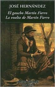 El Gaucho Martin Fierro/La Vuelta de Martin Fierro  by  José Hernández