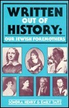 Written Out Of History: Our Jewish Foremothers  by  Sondra Henry