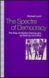 Spectre of Democracy: The Rise of Modern Democracy as Seen Its Opponents by Michael Levin