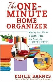 The One-Minute Home Organizer: Making Your Home Beautiful and Your Life Clutter Free Emilie Barnes