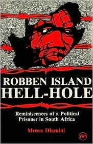 Robben Island, Hell-Hole: Reminiscences of a Political Prisoner in South Africa Moses Diamini
