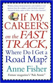 If My Careers on the Fast Track, Where Do I Get a Road Map?: Surviving and Thriving in the Real World of Work Anne Fisher