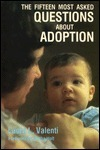 The Fifteen Most Asked Questions about Adoption Laura L. Valenti