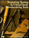 Restoring, Tuning & Using Classic Woodworking Tools Michael Dunbar