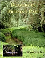 Beavers in Britains Past (Warp Occasional Paper) (Warp Occasional Paper) Bryony Coles