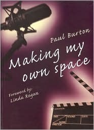 Making My Own Space: The Autobiography Of Paul Burton  by  Paul Burton