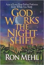 God Works the Night Shift: Acts of Love Your Father Performs Even While You Sleep  by  Ron Mehl