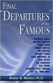Final Departures of the Famous  by  Robert R. Morman