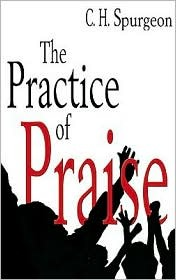 Practice of Praise  by  Charles H. Spurgeon