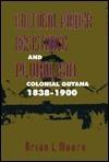 Cultural Power, Resistance, and Pluralism: Colonial Guyana, 1838-1900 Brian L. Moore