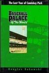 Baseball Palace of the World: The Last Year of Comiskey Park Douglas Bukowski