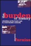 The Burden of History Colonialism and the Frontier Myth in a Rural Canadia  by  Elizabeth Furniss