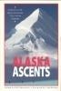 Alaska Ascents: World-Class Mountaineers Tell Thei  by  Bill Sherwonit