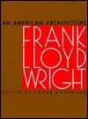 An American Architecture: Frank Lloyd Wright  by  Edgar Kaufman