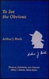 To See the Obvious Arthur J. Birch