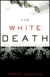 The White Death: Tragedy and Heroism in an Avalanche Zone  by  Mckay Jenkins