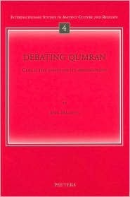 Debating Qumran: Collected Essays on Its Archaeology Jodi Magness