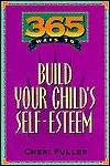 365 Ways to Build Your Childs Self Esteem (365 Ways) Cheri Fuller
