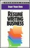 Start Your Own Resume Writing Business  by  Prentice Hall