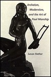 Archaism, Modernism, And The Art Of Paul Manship Susan Rather
