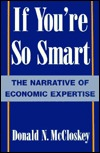 If Youre So Smart: The Narrative of Economic Expertise Deirdre N. McCloskey