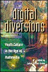 Digital Diversions: Youth Culture in the Age of Multi-Media Julian Sefton-Green