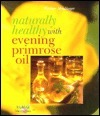 Naturally Healthy With Evening Primrose Oil  by  Werner Meidinger