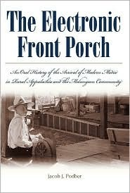 The Electronic Front Porch: An Oral History of the Arrival of Modern Media in Rural Appalachia and the Melungeon Community Jacob J. Podber