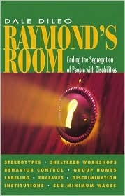 Raymonds Room: Ending the Segregation of People With Disabilities Dale DiLeo