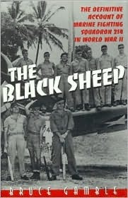 The Black Sheep: The Definitive History of Marine Fighting Squadron 214 in World War II  by  Bruce Gamble