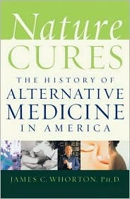 Nature Cures: The History of Alternative Medicine in America James C. Whorton