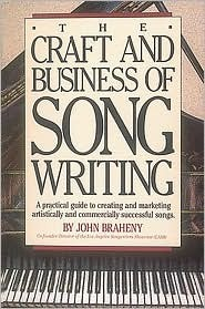 The Craft and Business of Songwriting Craft and Business of Songwriting  by  John Braheny