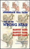 I Was on the Wrong Bear Book of Tall Tales  by  Harvey Carr