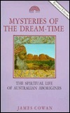 Mysteries of the Dreamtime: The Supernatural Life of the Australian Aborigine  by  James Cowan