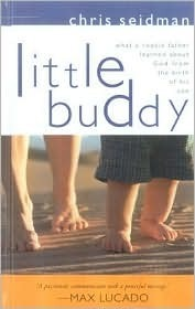 Little Buddy: What a Rookie Father Learned about God from the Birth of His Son  by  Chris Seidman