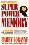 Memory Book: The Classic Guide to Improving Your Memory at Work, at School, and at Play Harry Lorayne
