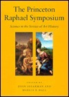The Princeton Raphael Symposium: Science in the Service of Art History  by  John Shearman