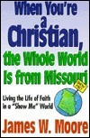 When Youre a Christian, the Whole World Is from Missouri  by  James W. Moore