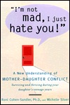 Im Not Mad, I Just Hate You!: A New Understanding of Mother-Daughter Conflict Roni Cohen-Sandler