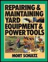 Repairing & Maintaining Yard Equipment & Power Tools Mort Schultz